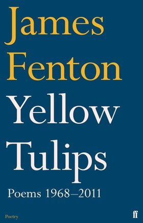 Yellow Tulips by James Fenton (Faber and Faber, 2012)